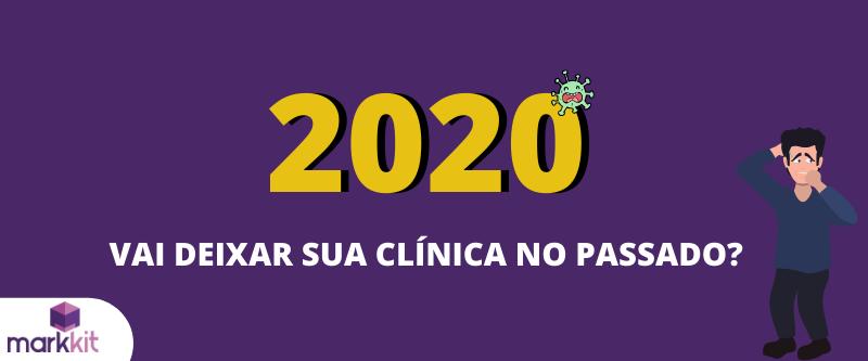 2020 vai deixar sua clínica no passado?